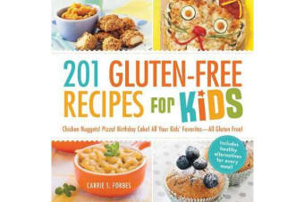 201 Gluten-Free Recipes for Kids - Chicken Nuggets! Pizza! Birthday Cake! All Your Kids' Favorites - All Gluten-Free!