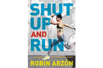Shut Up and Run - How to Get Up, Lace Up, and Sweat with Swagger