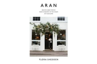 Aran - Recipes and Stories from a Bakery in the Heart of Scotland