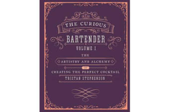 The Curious Bartender Volume 1 - The Artistry and Alchemy of Creating the Perfect Cocktail