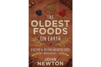 The Oldest Foods on Earth - A History of Australian Native Foods with Recipes