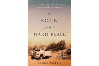 A Rock and a Hard Place - An American Geologist's Adventures in Africa