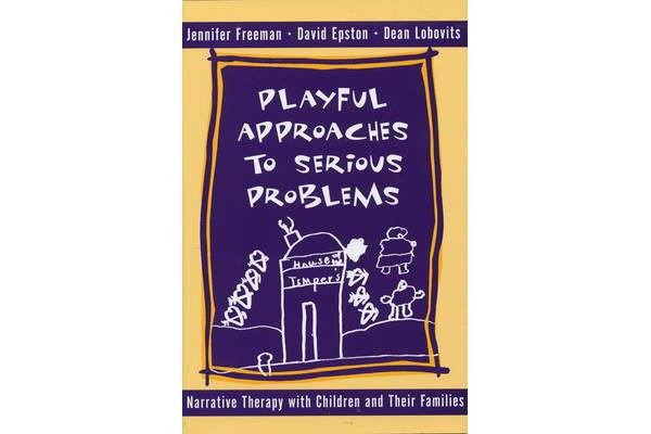 Playful Approaches to Serious Problems - Narrative Therapy with Children and their Families