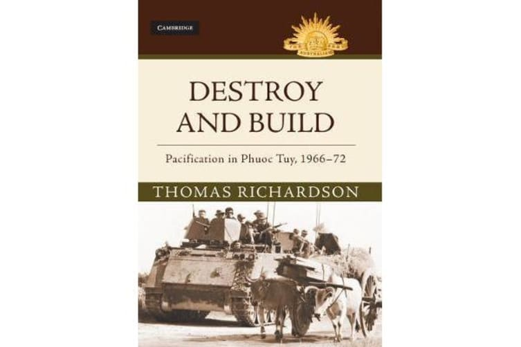 Australian Army History Series - Destroy and Build: Pacification in Phuoc Thuy, 1966-72