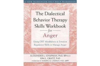 The Dialectical Behavior Therapy Skills Workbook for Anger - Using DBT Mindfulness and Emotion Regulation Skills to Manage Anger