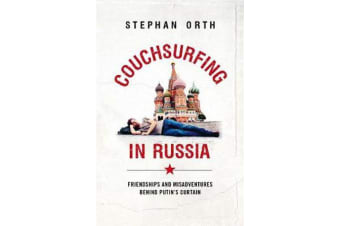 Couchsurfing in Russia - Friendships and Misadventures Behind Putin's Curtain