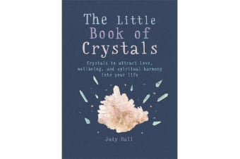 The Little Book of Crystals - Crystals to attract love, wellbeing and spiritual harmony into your life
