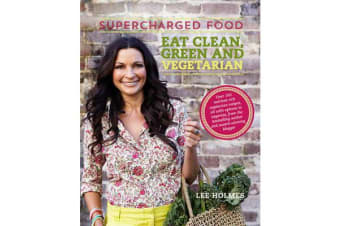 Supercharged Food: Eat Clean, Green and Vegetarian - 100 Vegetable Recipes to Heal and Nourish