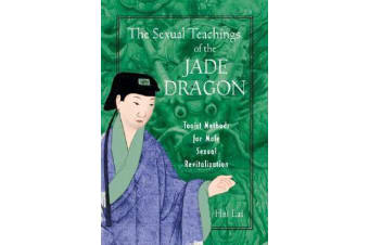 The Sexual Teachings of the Jade Dragon - Taoist Methods for Male Sexual Revitilization