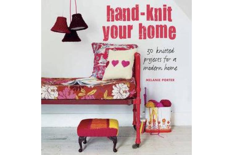 Hand-knit Your Home - 30 Knitted Projects for a Modern Home