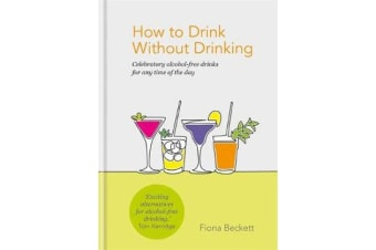 How to Drink Without Drinking - Celebratory alcohol-free drinks for any time of the day