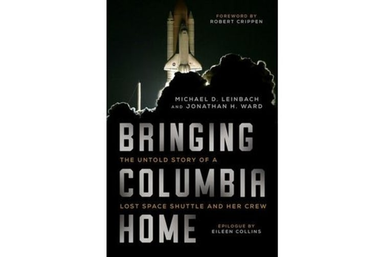 Bringing Columbia Home - The Untold Story of a Lost Space Shuttle and Her Crew