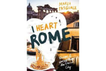 I Heart Rome - Recipes & Stories from the Eternal City