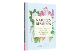 Nature's Remedies - An Illustrated Guide to Healing Herbs