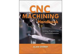 CNC Machining Handbook - Building, Programming, and Implementation