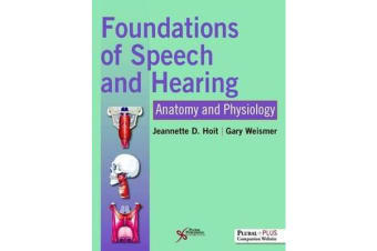 Foundations of Speech and Hearing - Anatomy and Physiology