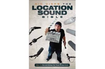 The Location Sound Bible - How to Record Professional Dialog for Film and TV