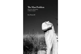 The Man Problem - Destructive Masculinity in Western Culture