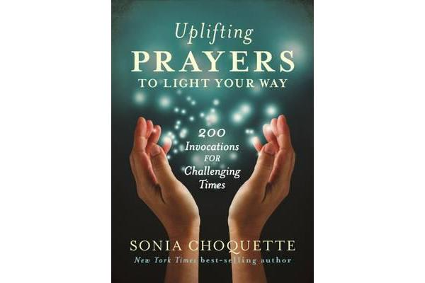 Uplifting Prayers to Light Your Way - 200 invocations for Challenging Times