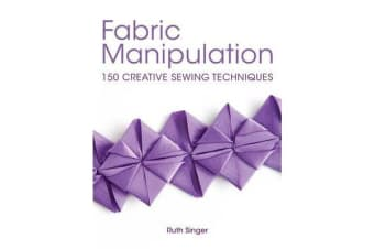 Fabric Manipulation - 150 Creative Sewing Techniques