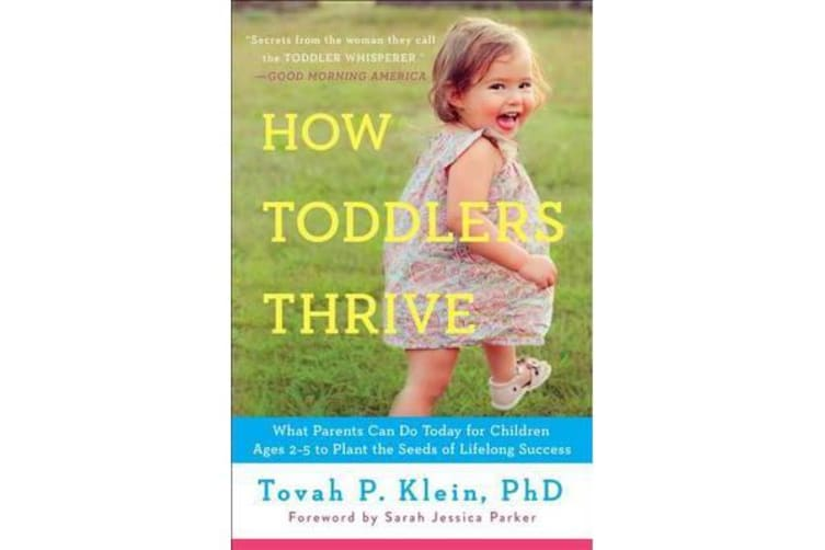 How Toddlers Thrive - What Parents Can Do Today for Children Ages 2-5 to Plant the Seeds of Lifelong Success
