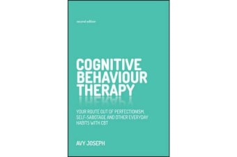 Cognitive Behaviour Therapy - Your Route Out of Perfectionism, Self-Sabotage and Other Everyday Habits with CBT