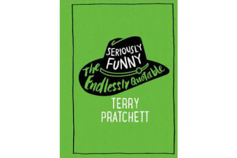 Seriously Funny - The Endlessly Quotable Terry Pratchett