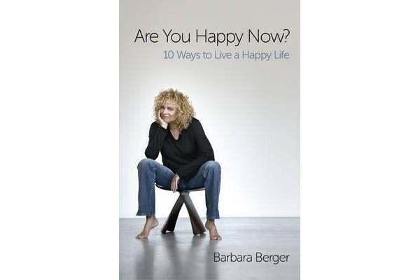 Are You Happy Now? - 10 Ways to Live a Happy Life