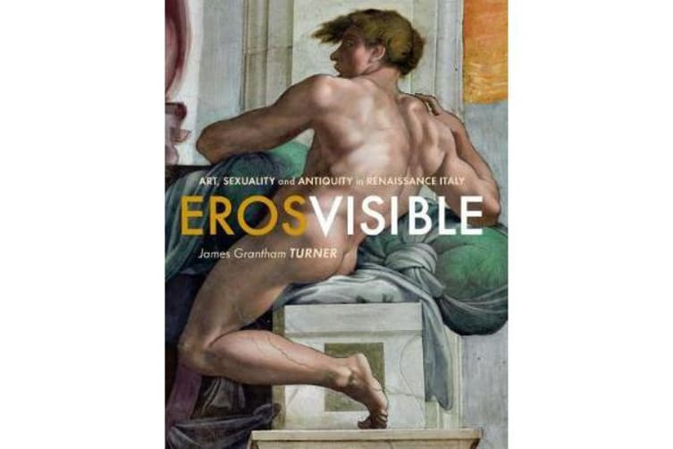 Eros Visible - Art, Sexuality and Antiquity in Renaissance Italy