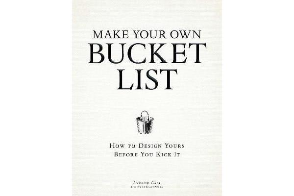 Make Your Own Bucket List - How To Design Yours Before You Kick It