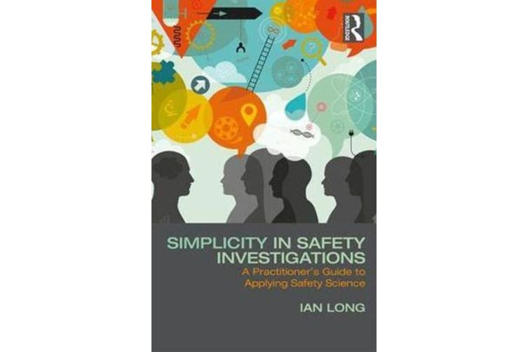 Simplicity in Safety Investigations - A Practitioner's Guide to Applying Safety Science