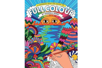 Full Colour - A Colouring Book for Grown-Ups