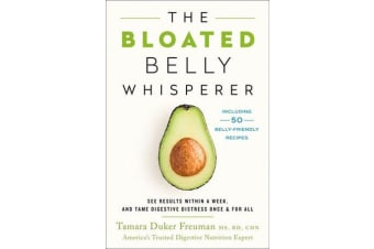 The Bloated Belly Whisperer - See Results within a Week and Tame Digestive Distress Once and for All