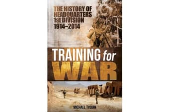 Training for War - The History of Headquarters 1st Division 1914-2014
