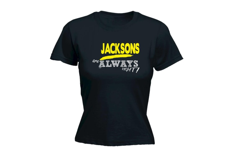 Its a Surname Thing Funny Tee - Jacksons Always Right - (Small Black Womens T Shirt)