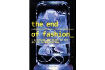 The End of Fashion - Clothing and Dress in the Age of Globalization
