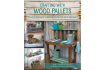 Crafting with Wood Pallets - Projects for Rustic Furniture, Decor, Art, Gifts and more