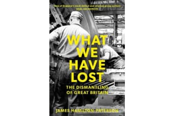 What We Have Lost - The Dismantling of Great Britain