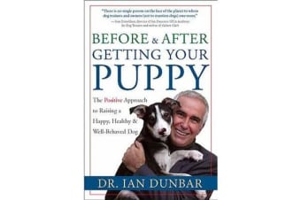 Before and after Getting Your Puppy - The Positive Approach to Raising a Happy, Healthy, and Well-Behaved Dog