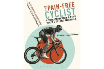 The Pain-Free Cyclist - Conquer Injury and Find your Cycling Nirvana