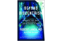 Beyond Biocentrism - Rethinking Time, Space, Consciousness, and the Illusion of Death