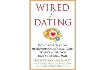 Wired for Dating - How Understanding Neurobiology and Attachment Style Can Help You Find Your Ideal Mate