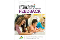 Challenging Learning Through Feedback - How to Get the Type, Tone and Quality of Feedback Right Every Time