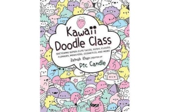 Kawaii Doodle Class - Sketching Super-Cute Tacos, Sushi, Clouds, Flowers, Monsters, Cosmetics, and More
