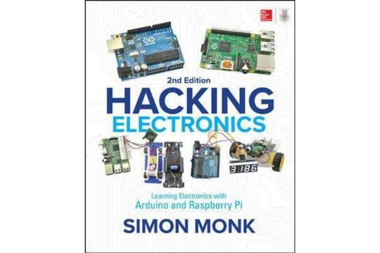 Hacking Electronics - Learning Electronics with Arduino and Raspberry Pi, Second Edition