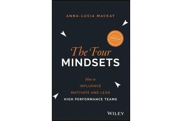 The Four Mindsets - How to Influence, Motivate and Lead High Performance Teams