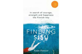 Finding Sisu - In search of courage, strength and happiness the Finnish way