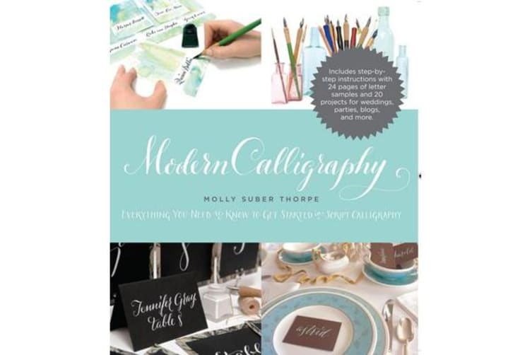 Modern Calligraphy - Everything You Need to Know to Get Started in Script Calligraphy