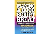 Making a Good Script Great - A Guide for Writing & Rewriting by Hollywood Script Consultant, Linda Seger: 3rd Edition