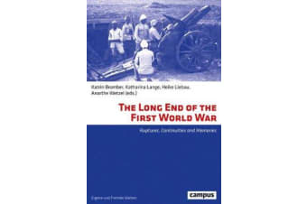 The Long End of the First World War - Ruptures, Continuities and Memories